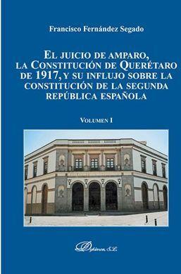DESCARGAR EL JUICIO DE AMPARO, LA CONSTITUCIÓN DE QUERÉTARO DE 1917, Y SU INFLUJO SOBRE LA