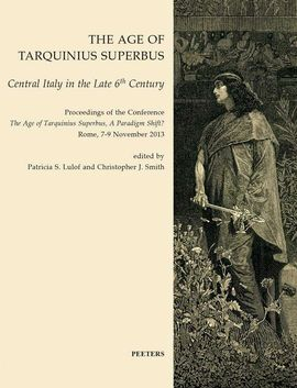 THE AGE OF TARQUINIUS SUPERBUS: CENTRAL ITALY IN THE LATE 6TH CENTURY