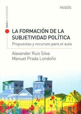 DESCARGAR LA FORMACIÓN DE LA SUBJETIVIDAD POLÍTICA: PROPUESTAS Y RECURSOS PARA EL AULA